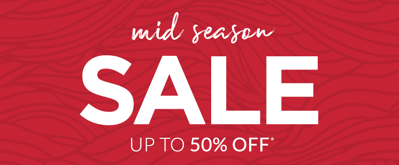 Up to 50% off in the Mid Season Sale - while stocks last!