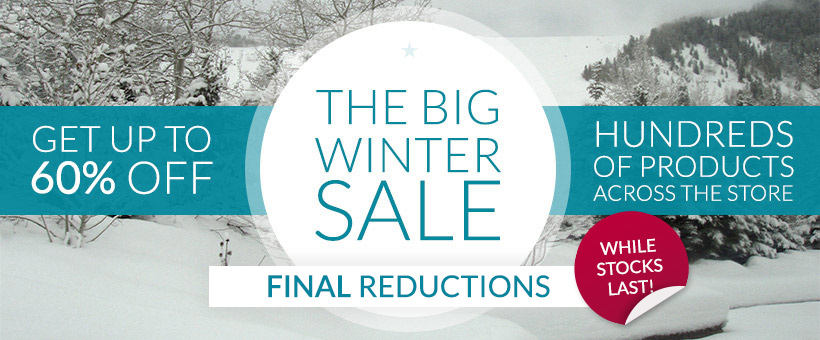 FINAL reductions in the Big Winter Sale - while stocks last!