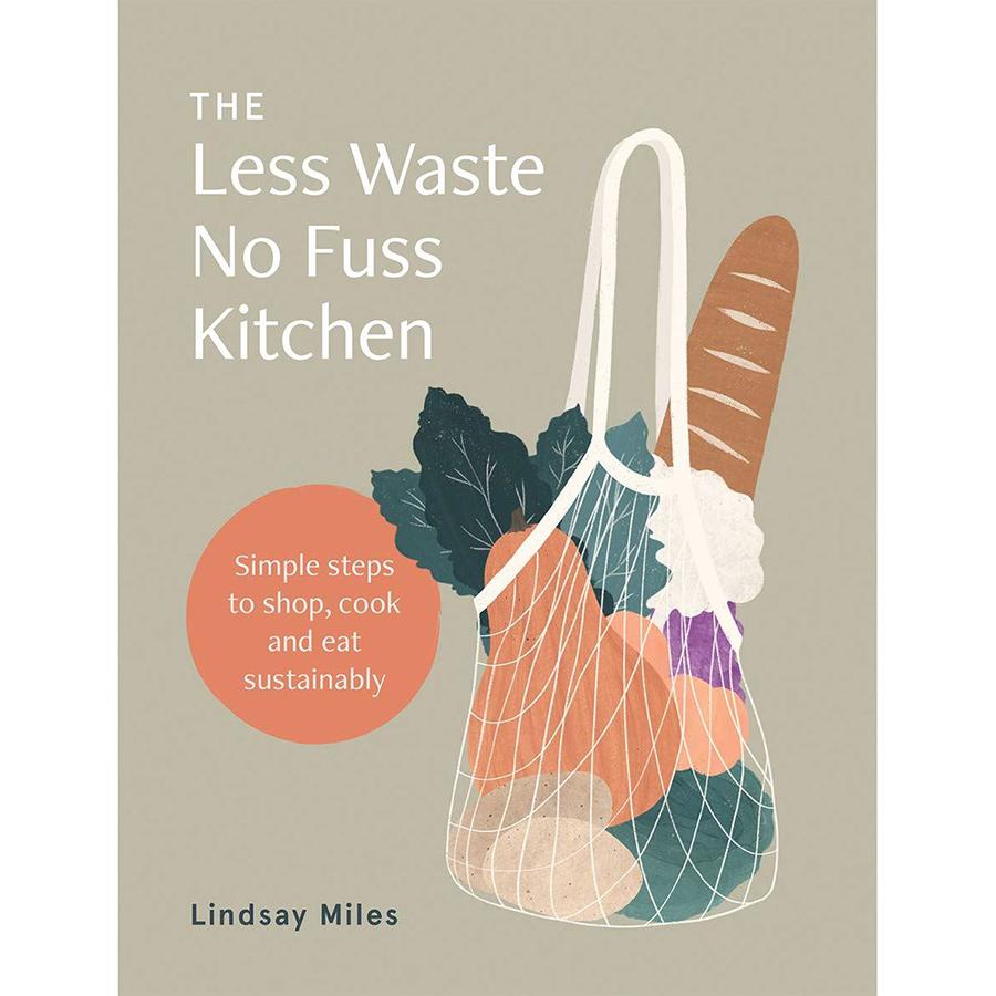 The Less Waste No Fuss Kitchen Hardback Book