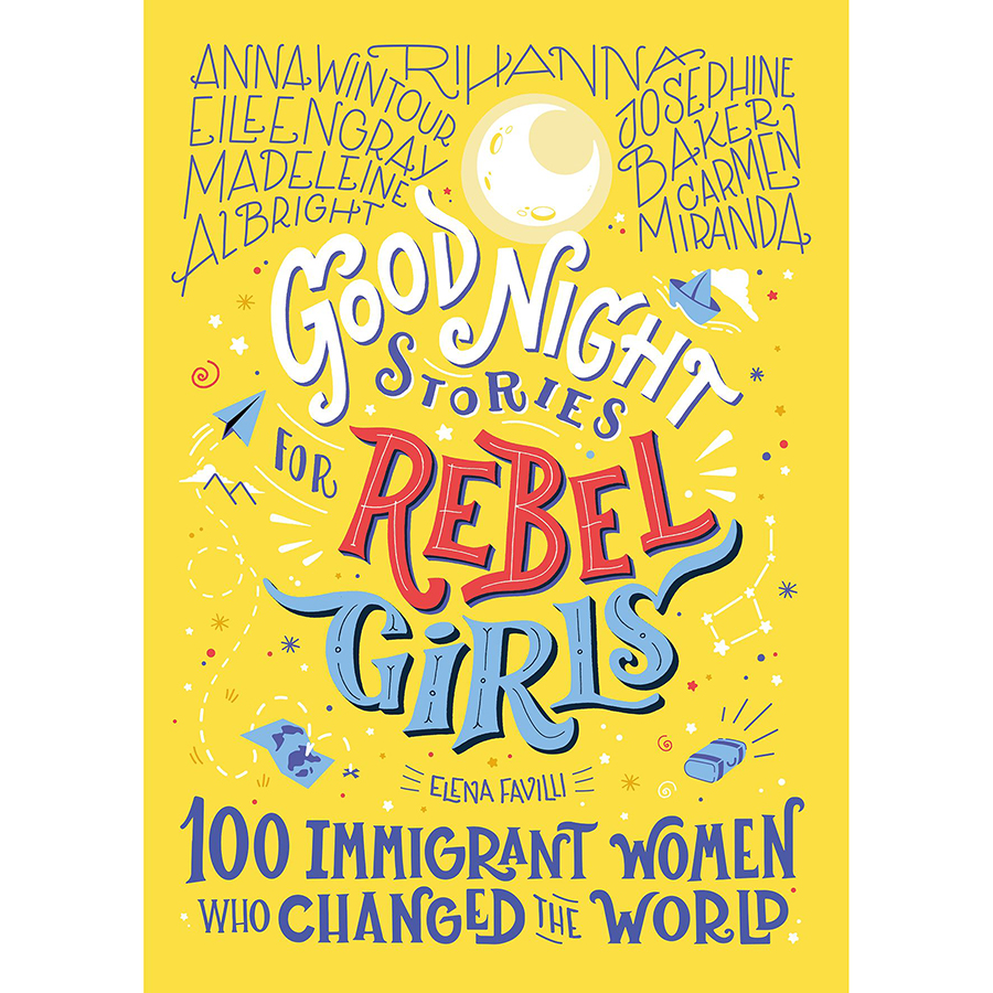 Good Night Stories for Rebel Girls: 100 Immigrant Women Hardback Book