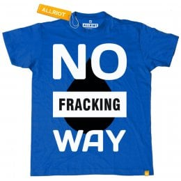 All Riot No Fracking Way Organic T-shirt